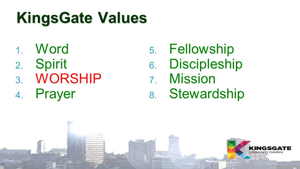 KingsGate Values 1.Word 2. Spirit 3. WORSHIP 4. Prayer 5.