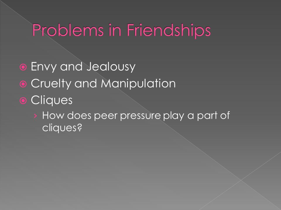 Envy and Jealousy  Cruelty and Manipulation  Cliques › How does peer pressure play a part of cliques