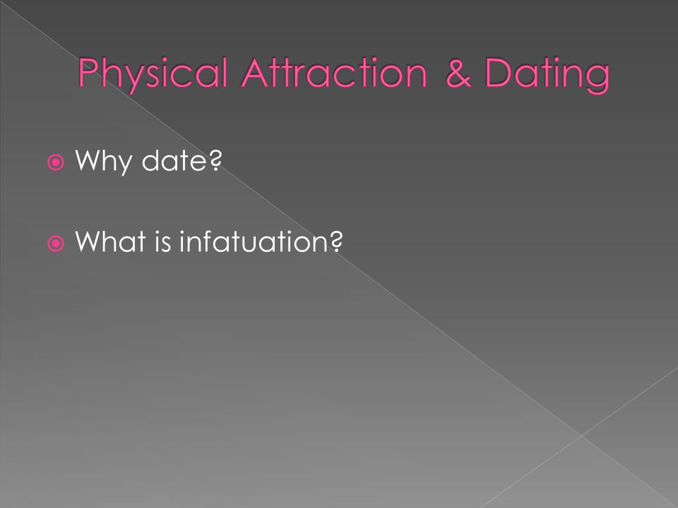  Why date  What is infatuation