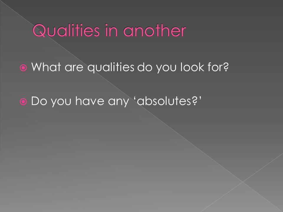 What are qualities do you look for?  Do you have any 'absolutes?'