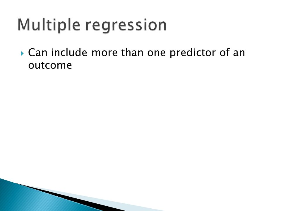  Can include more than one predictor of an outcome