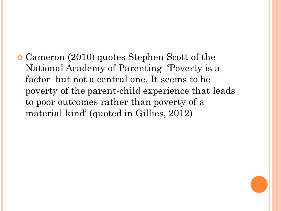 Cameron (2010) quotes Stephen Scott of the National Academy of Parenting 'Poverty is a factor but not a central one.