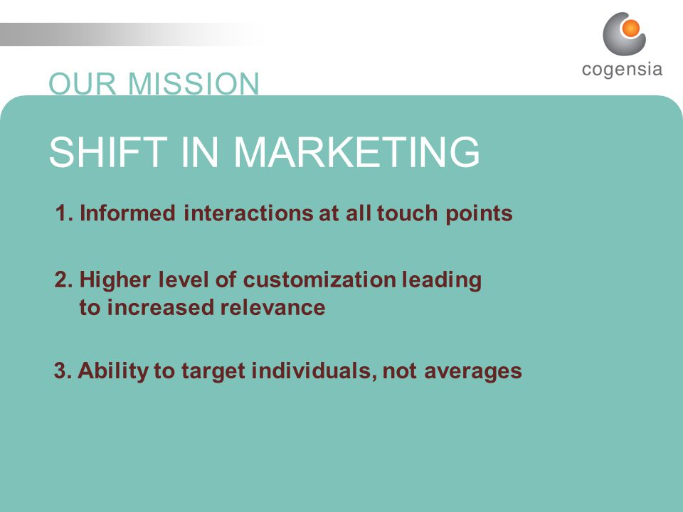 3 I N T E L L I G E N C E T H A T C O M P E L S OUR MISSION SHIFT IN MARKETING 1.