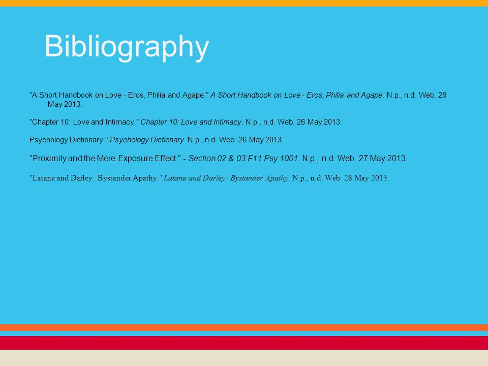 Bibliography A Short Handbook on Love - Eros, Philia and Agape. A Short Handbook on Love - Eros, Philia and Agape.
