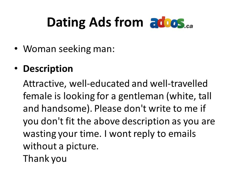 Dating Ads from Woman seeking man: Description Attractive, well-educated and well-travelled female is looking for a gentleman (white, tall and handsome).