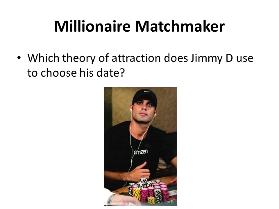 Millionaire Matchmaker Which theory of attraction does Jimmy D use to choose his date?