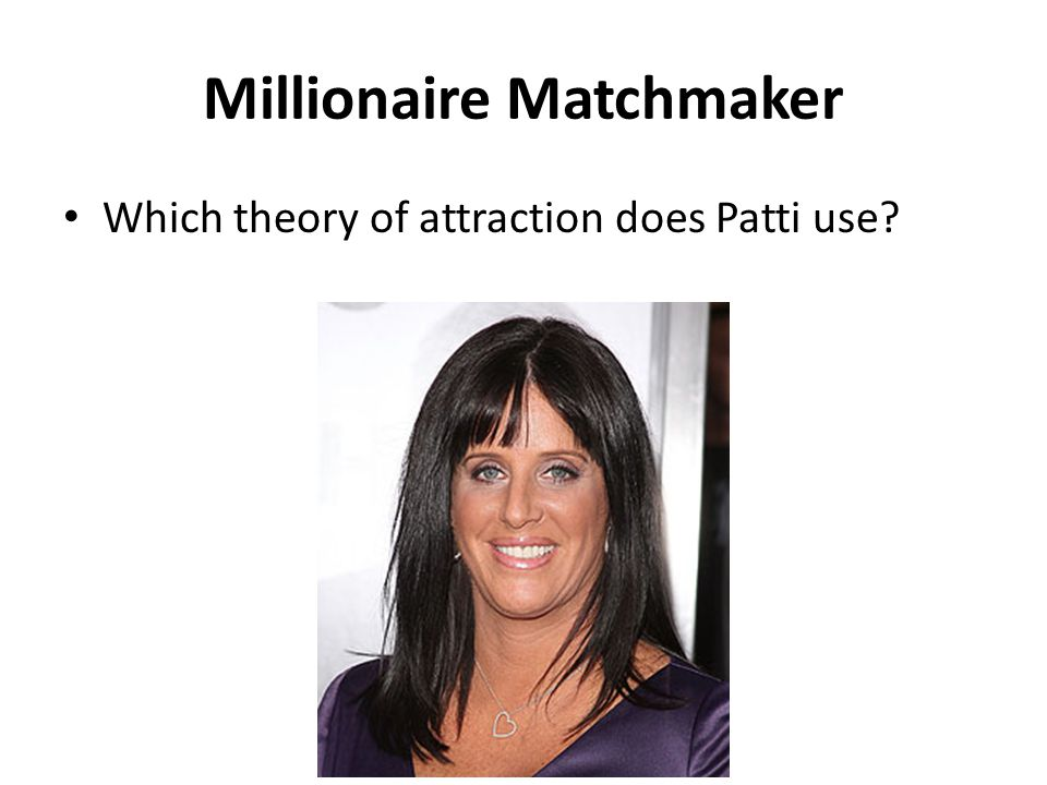 Millionaire Matchmaker Which theory of attraction does Patti use?