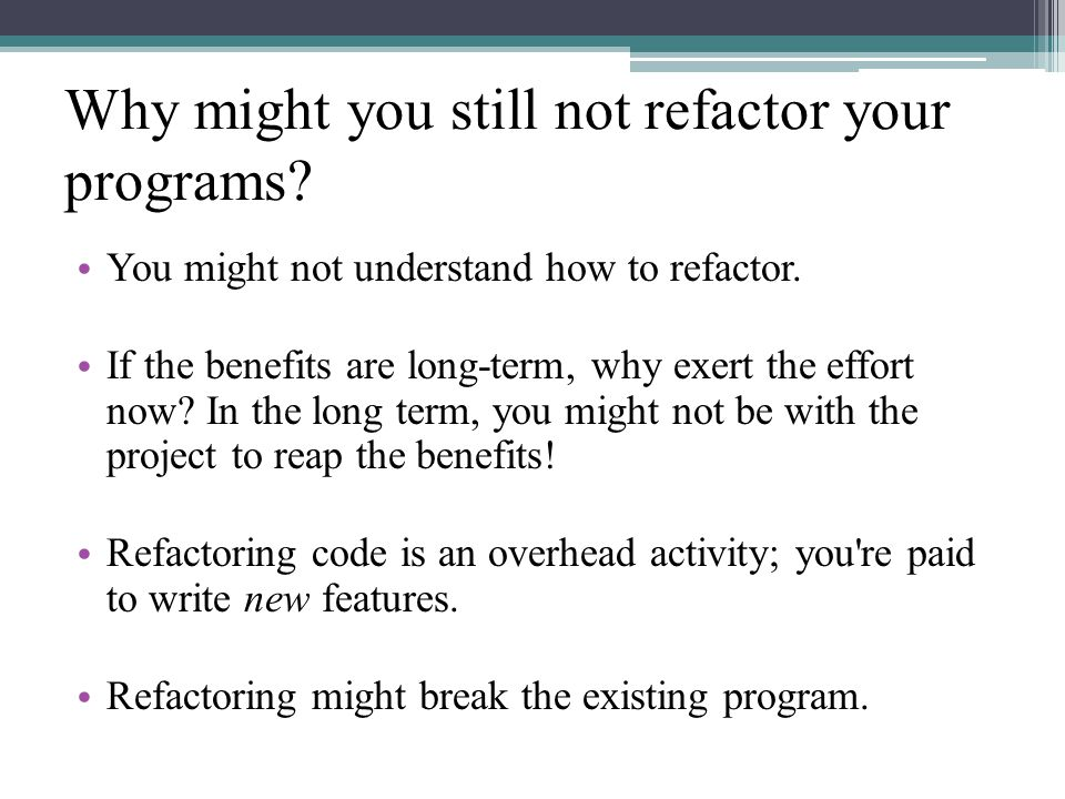 Why might you still not refactor your programs. You might not understand how to refactor.