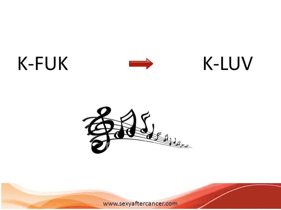 www.sexyaftercancer.com K-FUK K-LUV