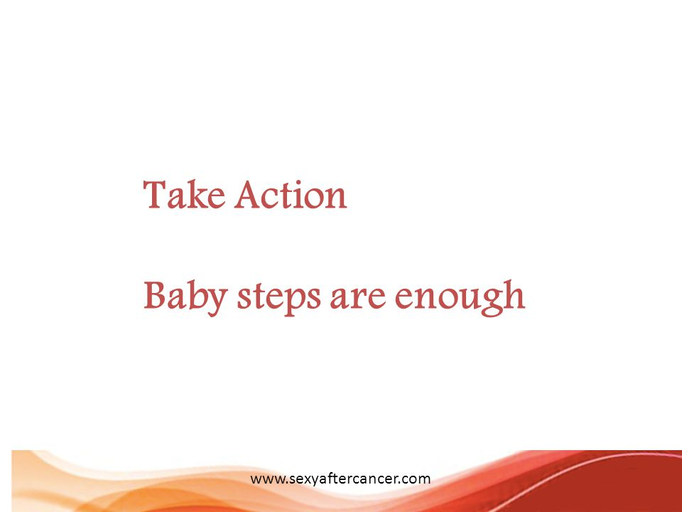 Take Action Baby steps are enough