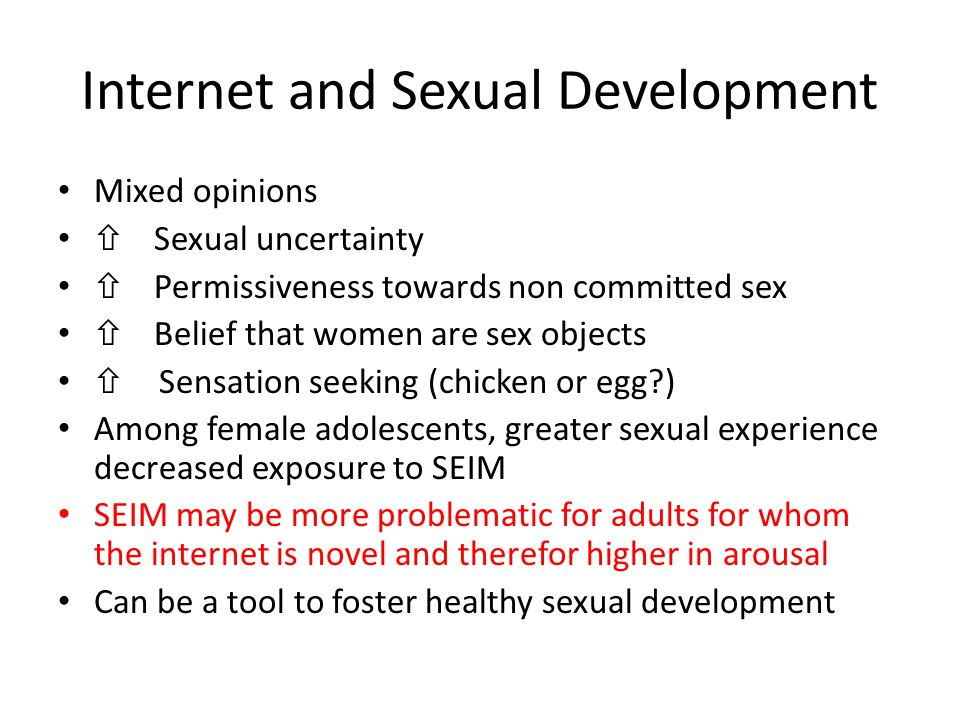 Internet and Sexual Development Mixed opinions  Sexual uncertainty  Permissiveness towards non committed sex  Belief that women are sex objects 