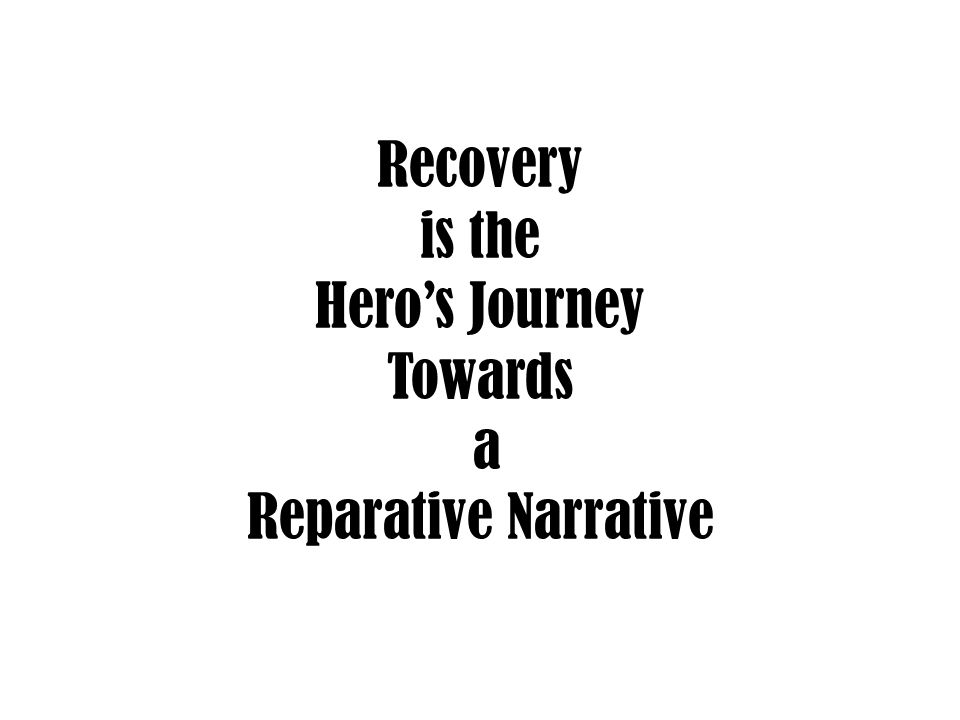 Recovery is the Hero's Journey Towards a Reparative Narrative
