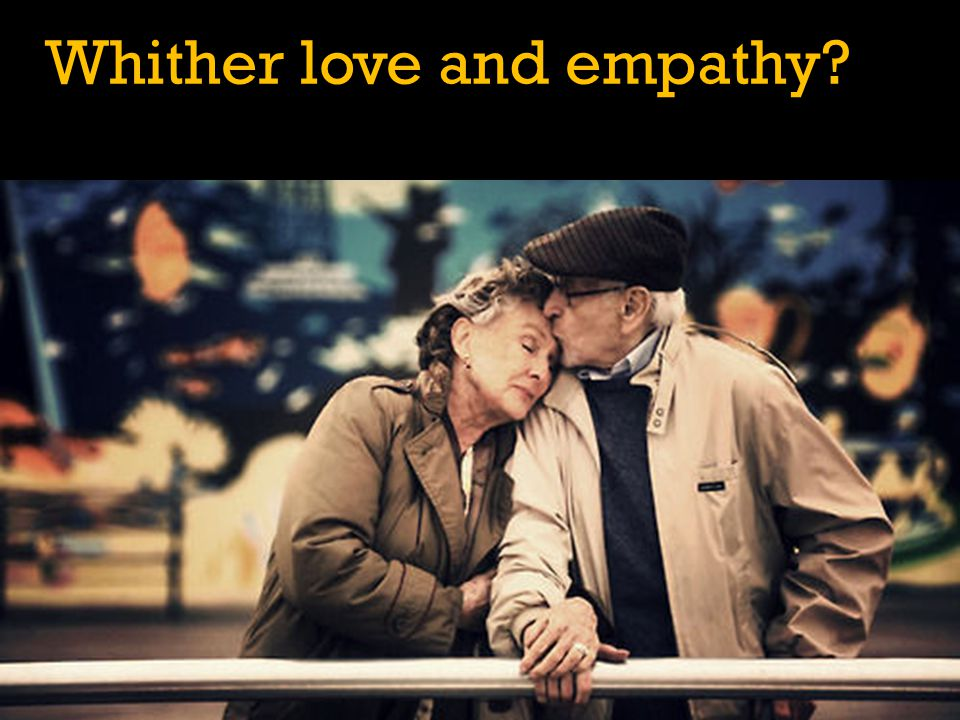 Whither love and empathy