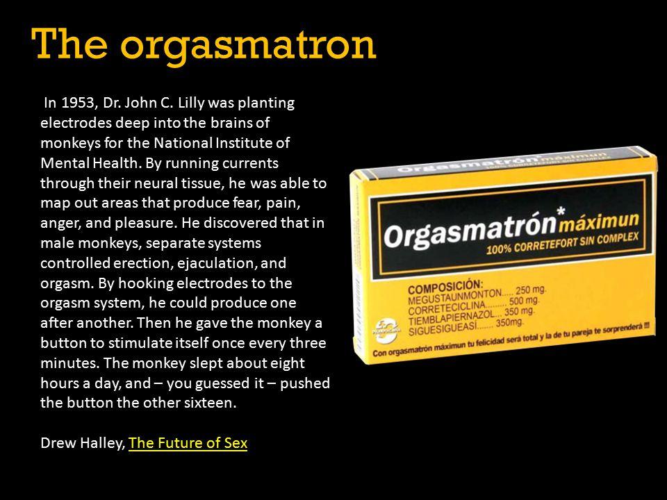 The orgasmatron In 1953, Dr. John C.