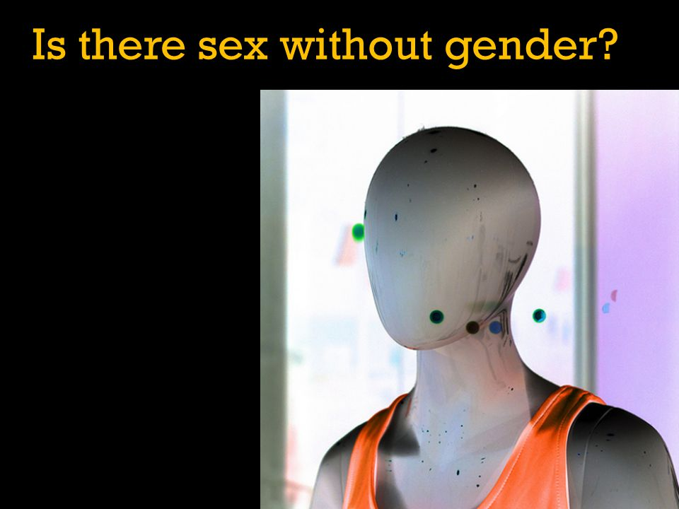 Is there sex without gender