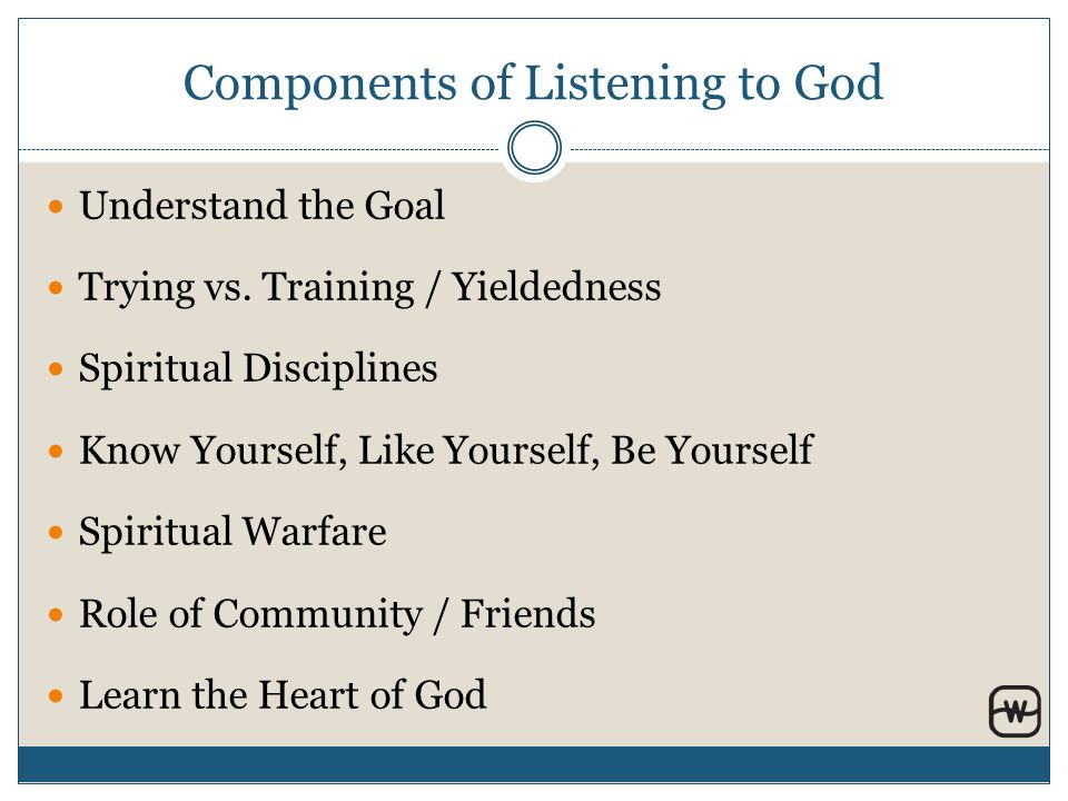 Components of Listening to God Understand the Goal Trying vs.