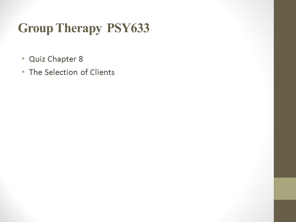 Group Therapy PSY633 Quiz Chapter 8 The Selection of Clients