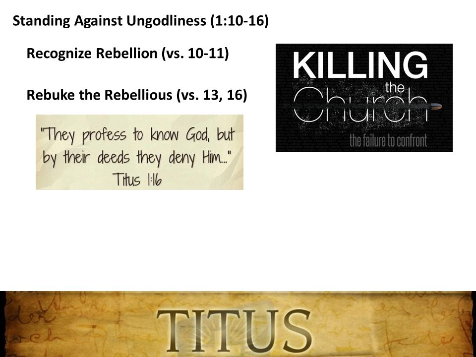 Recognize Rebellion (vs.10-11) Rebuke the Rebellious (vs.