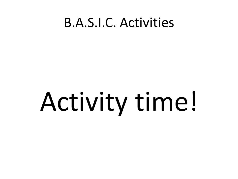 B.A.S.I.C. Activities Activity time!