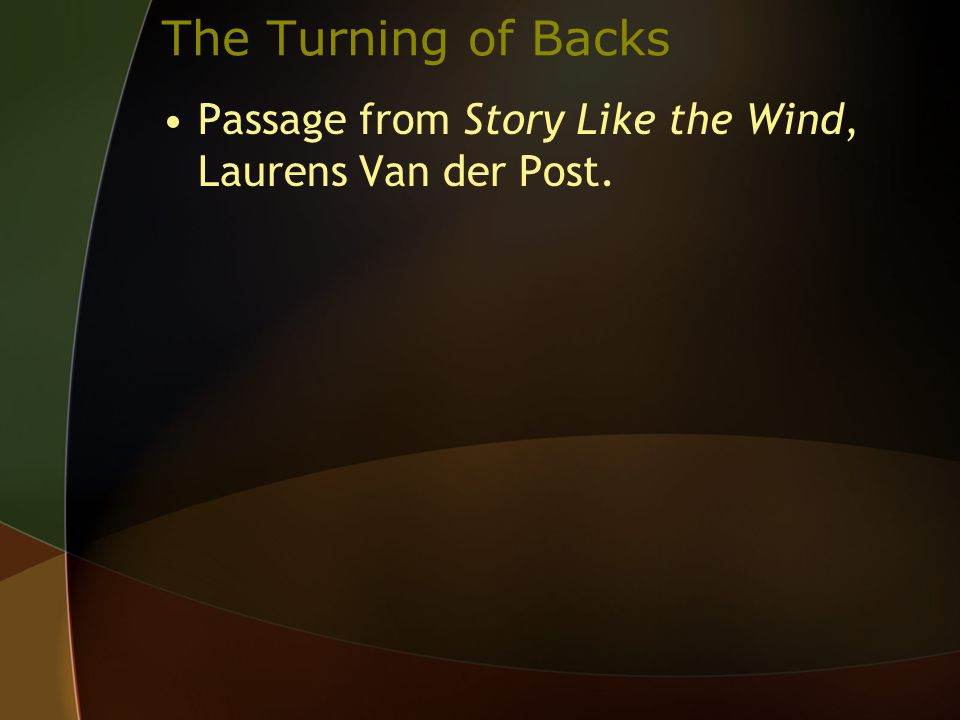 The Turning of Backs Passage from Story Like the Wind, Laurens Van der Post.