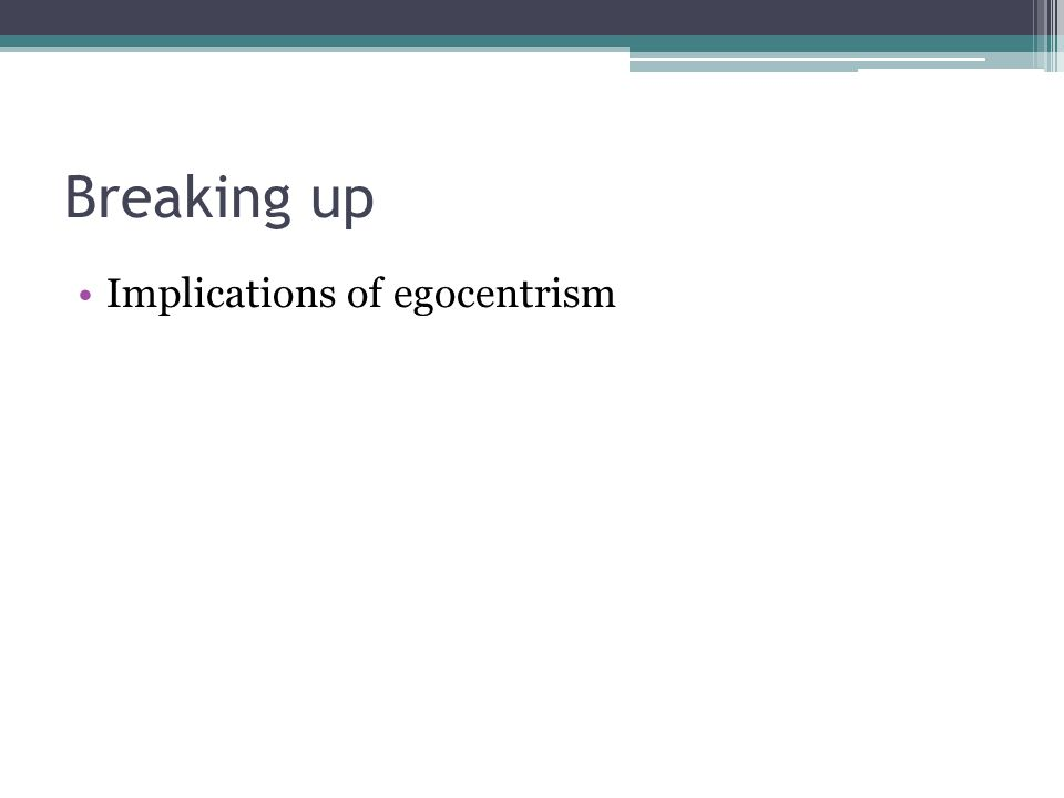 Breaking up Implications of egocentrism