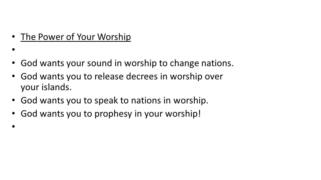 The Power of Your Worship God wants your sound in worship to change nations.