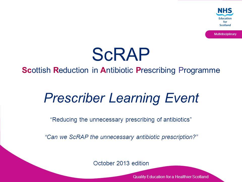 "Quality Education for a Healthier Scotland Multidisciplinary ScRAP Scottish Reduction in Antibiotic Prescribing Programme Prescriber Learning Event ""R"
