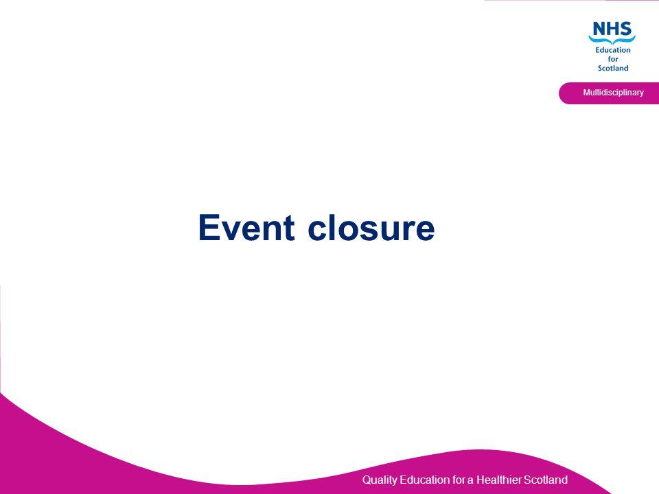 Quality Education for a Healthier Scotland Multidisciplinary Event closure