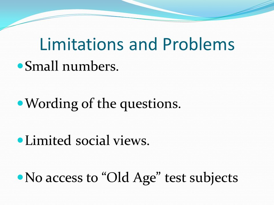 Limitations and Problems Small numbers. Wording of the questions.
