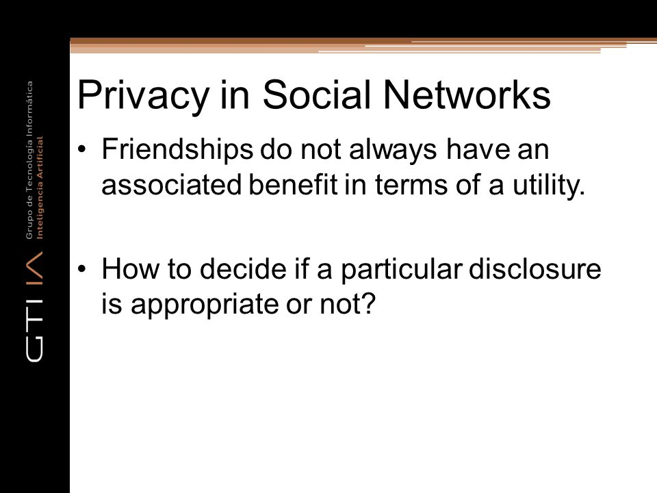 Privacy in Social Networks Friendships do not always have an associated benefit in terms of a utility.