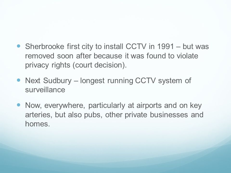 Sherbrooke first city to install CCTV in 1991 – but was removed soon after because it was found to violate privacy rights (court decision).