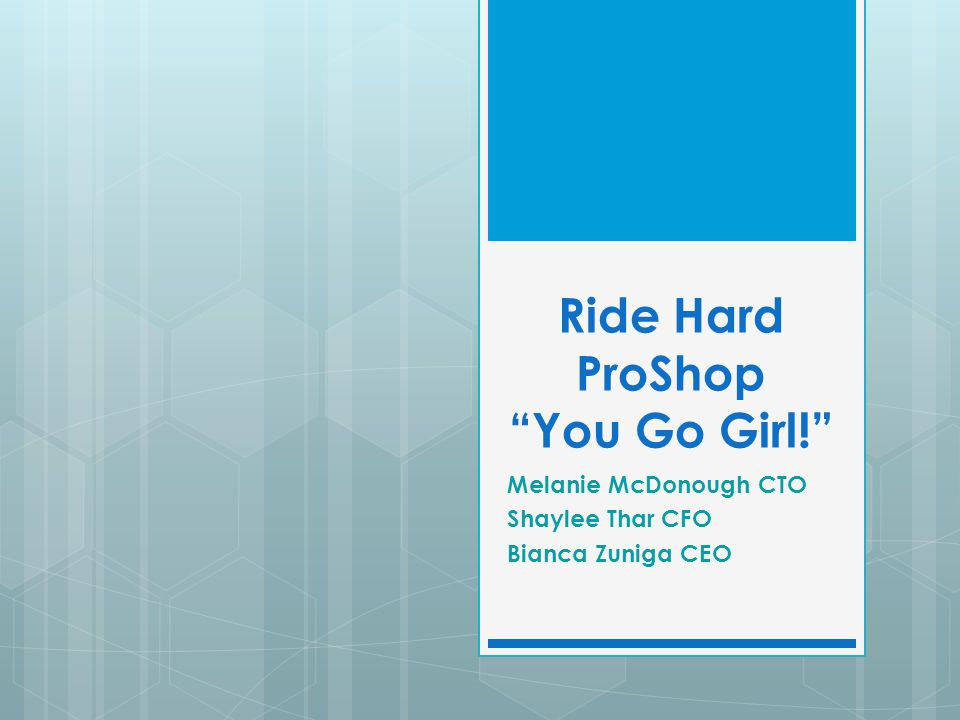 "Ride Hard ProShop ""You Go Girl!"" Melanie McDonough CTO Shaylee Thar CFO Bianca Zuniga CEO"