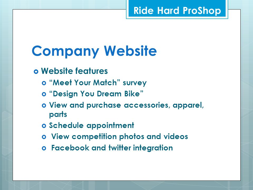 """Company Website  Website features  """"Meet Your Match"""" survey  """"Design You Dream Bike""""  View and purchase accessories, apparel, parts  Schedule app"""