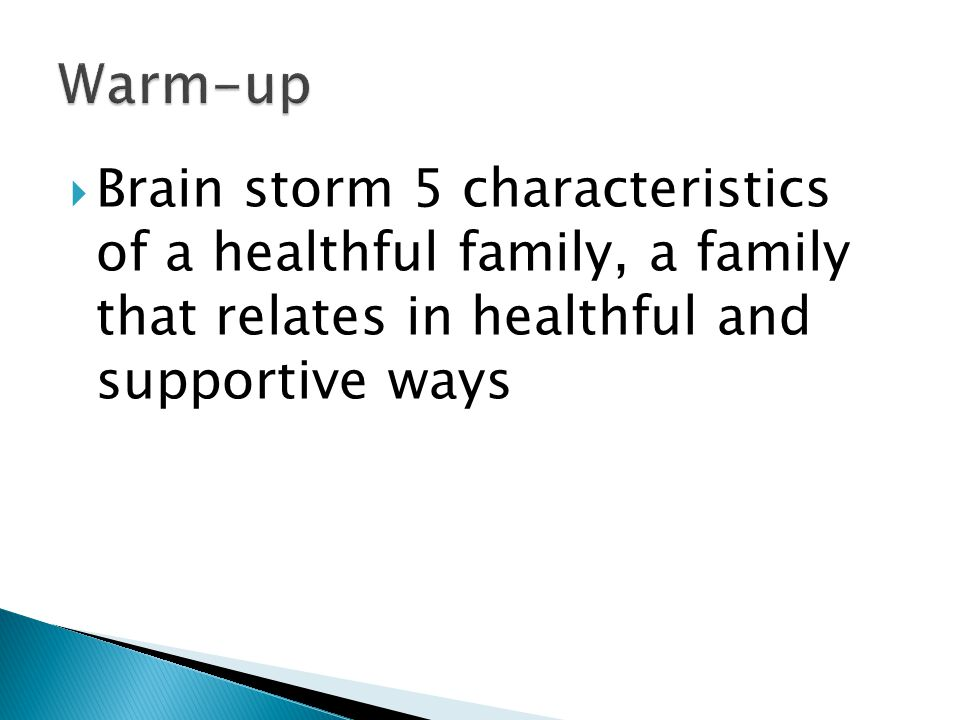  Brain storm 5 characteristics of a healthful family, a family that relates in healthful and supportive ways