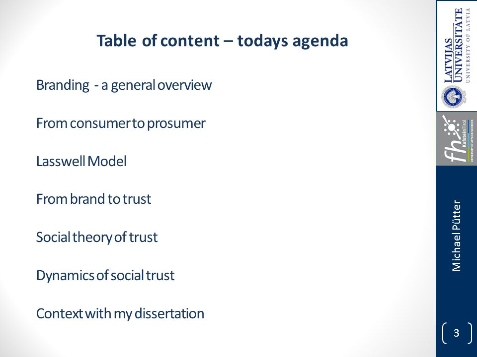 3 Branding - a general overview From consumer to prosumer Lasswell Model From brand to trust Social theory of trust Dynamics of social trust Context with my dissertation Michael Pütter Table of content – todays agenda