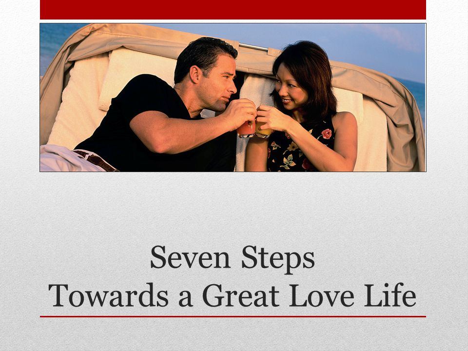 Seven Steps Towards a Great Love Life