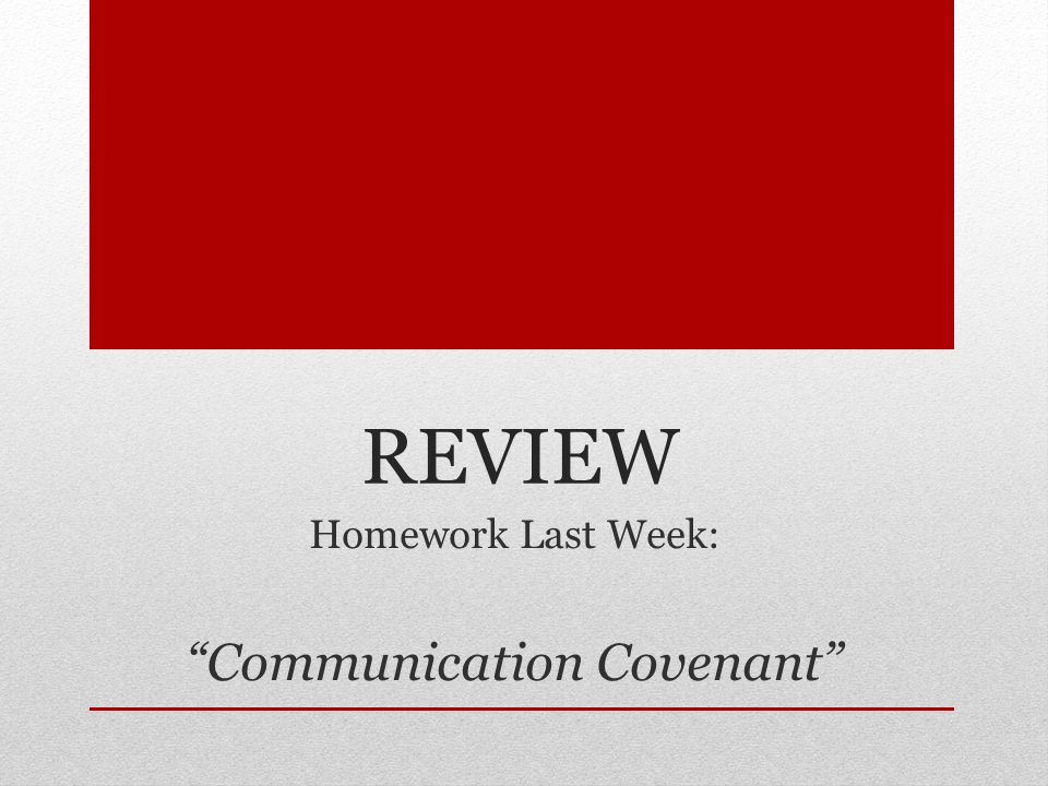 REVIEW Homework Last Week: Communication Covenant