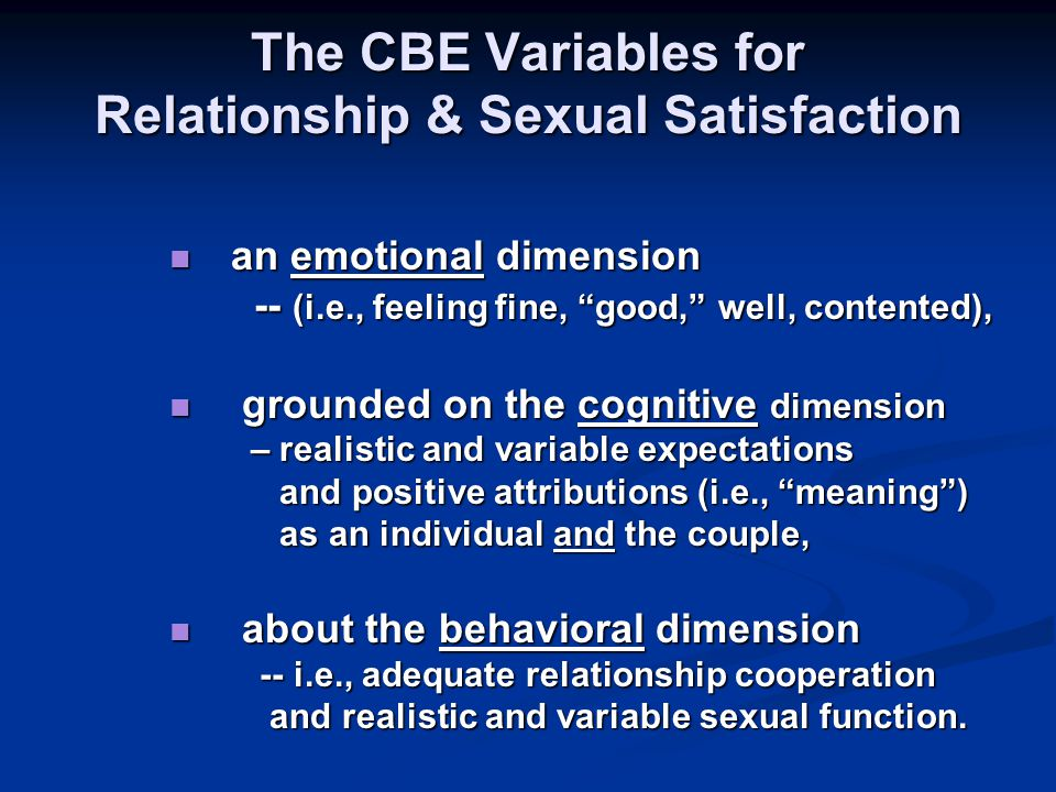 Dimensions of the Good-Enough Sex Model 3 Realistic, age-appropriate, accurate and reasonable sexual knowledge and expectations sexual physiology, psychology, relationship health, and psychosexual skills are essential for sexual satisfaction.