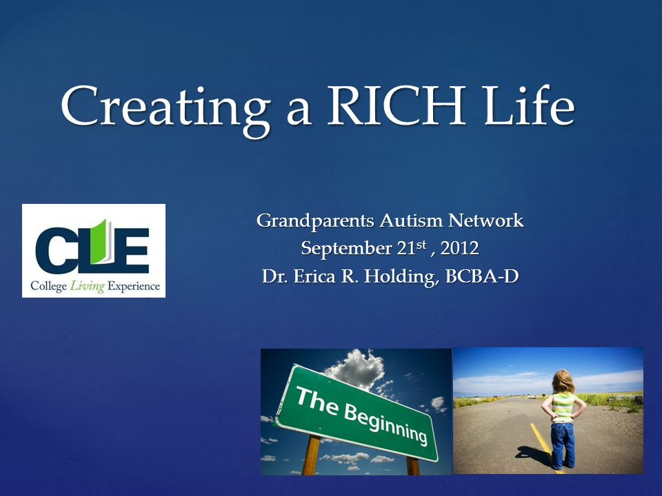 { Creating a RICH Life Grandparents Autism Network September 21 st, 2012 Dr.