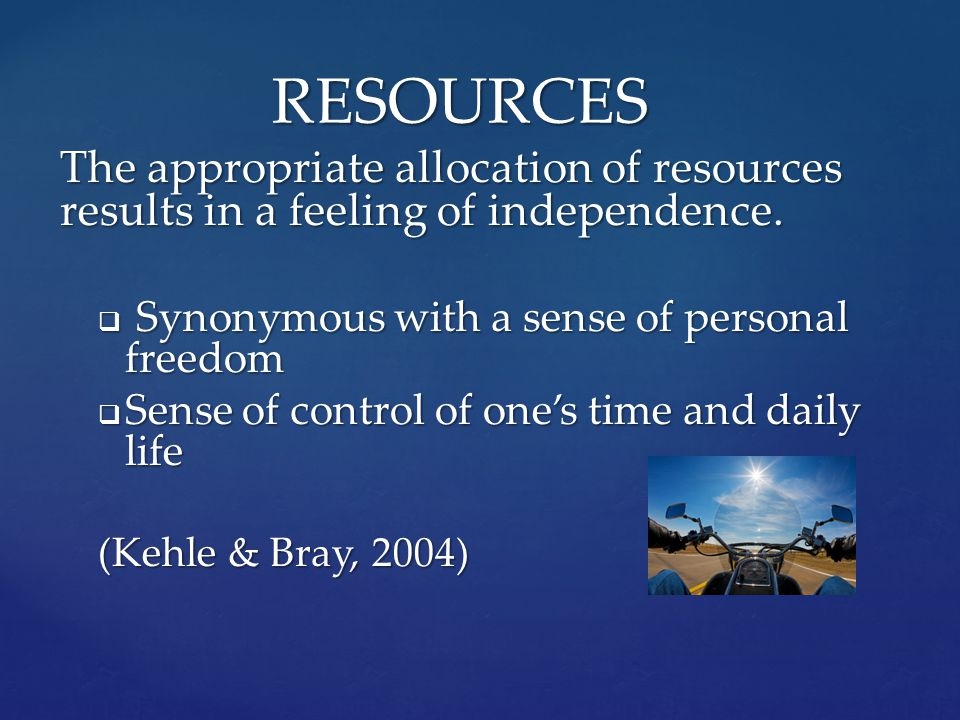 The appropriate allocation of resources results in a feeling of independence.