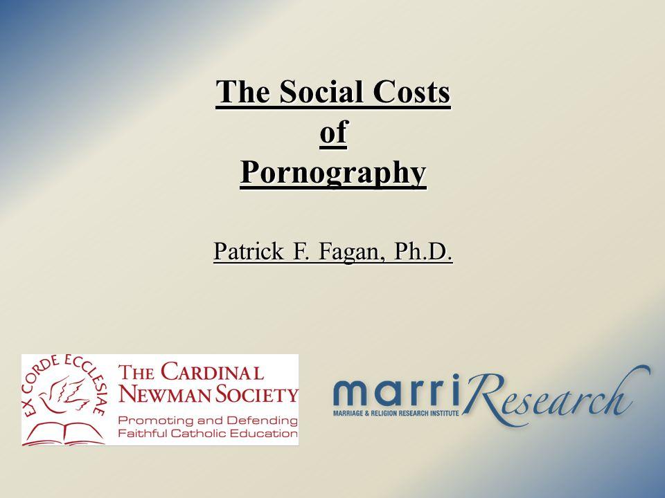 The Social Costs ofPornography Patrick F. Fagan, Ph.D.