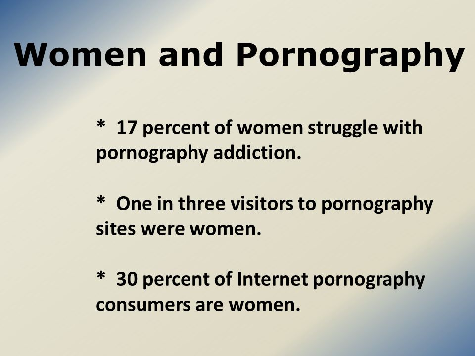 * 17 percent of women struggle with pornography addiction.