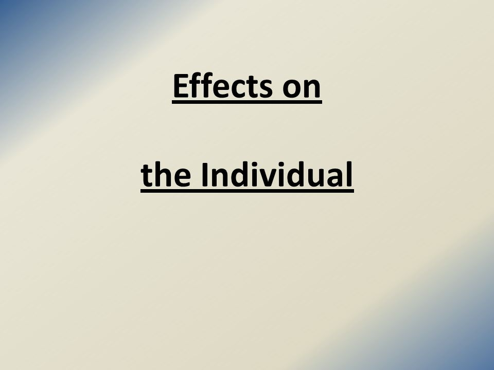 Effects on the Individual