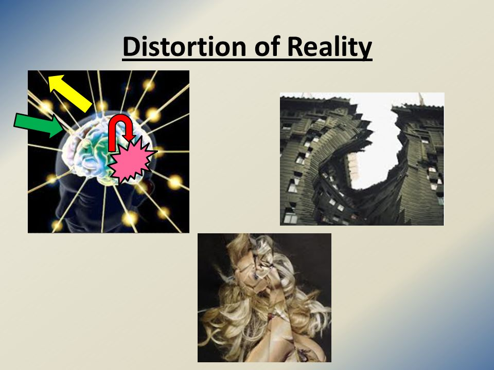 Distortion of Reality