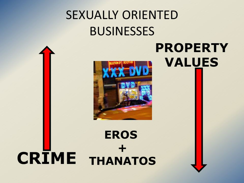 SEXUALLY ORIENTED BUSINESSES CRIME PROPERTY VALUES EROS + THANATOS