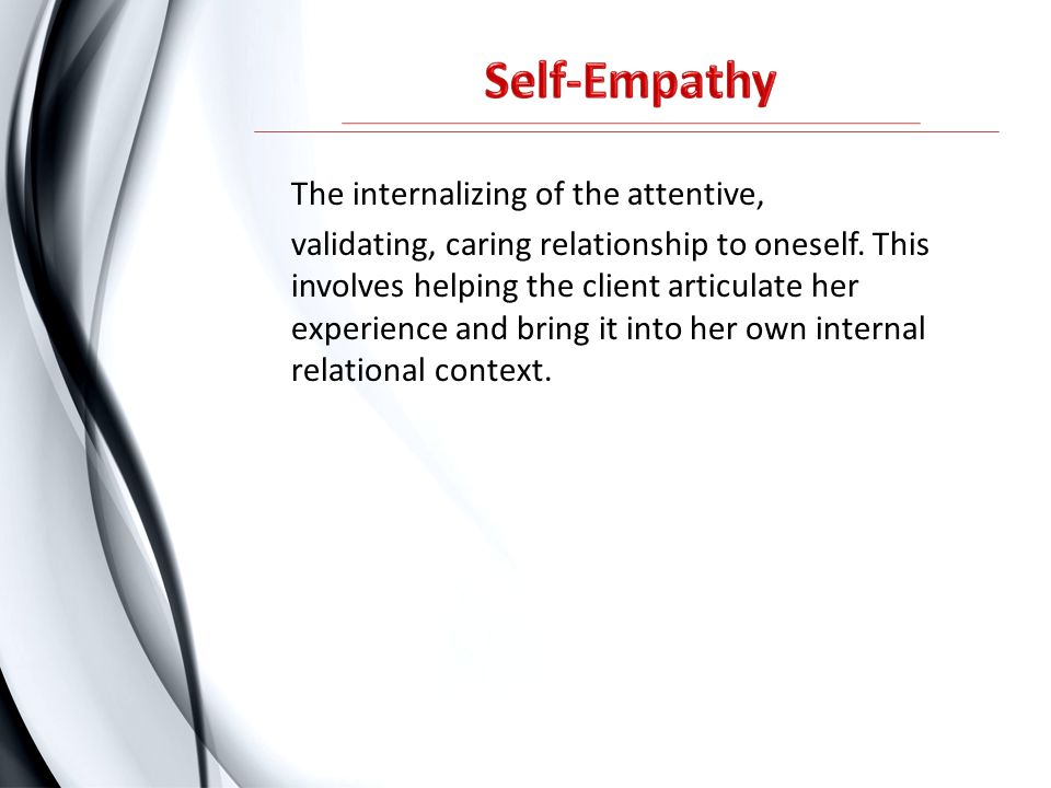The internalizing of the attentive, validating, caring relationship to oneself. This involves helping the client articulate her experience and bring i