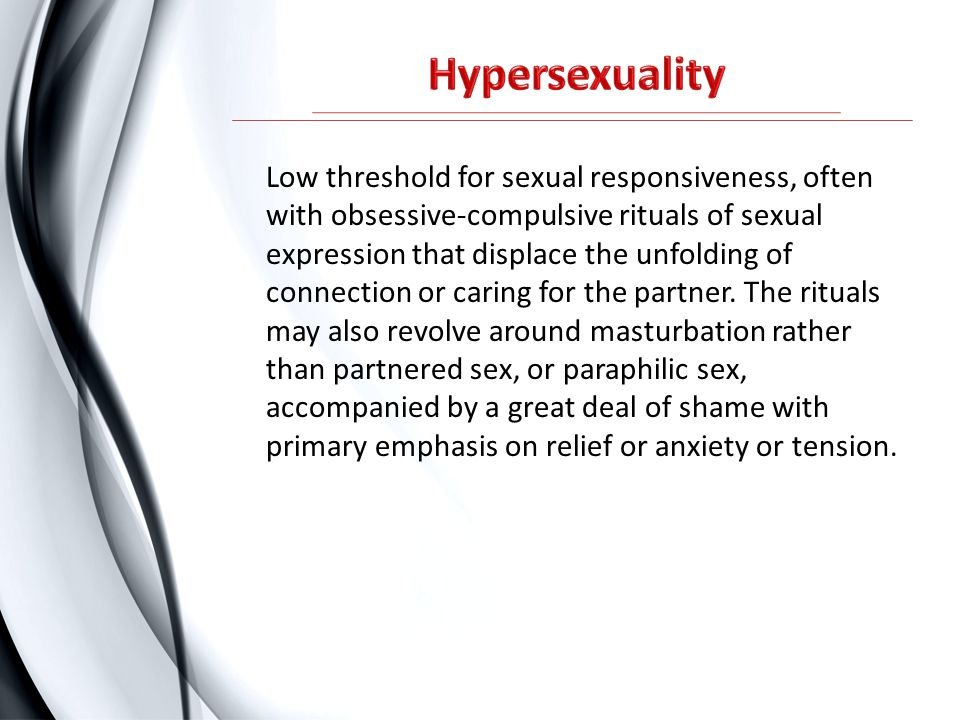 Low threshold for sexual responsiveness, often with obsessive-compulsive rituals of sexual expression that displace the unfolding of connection or car