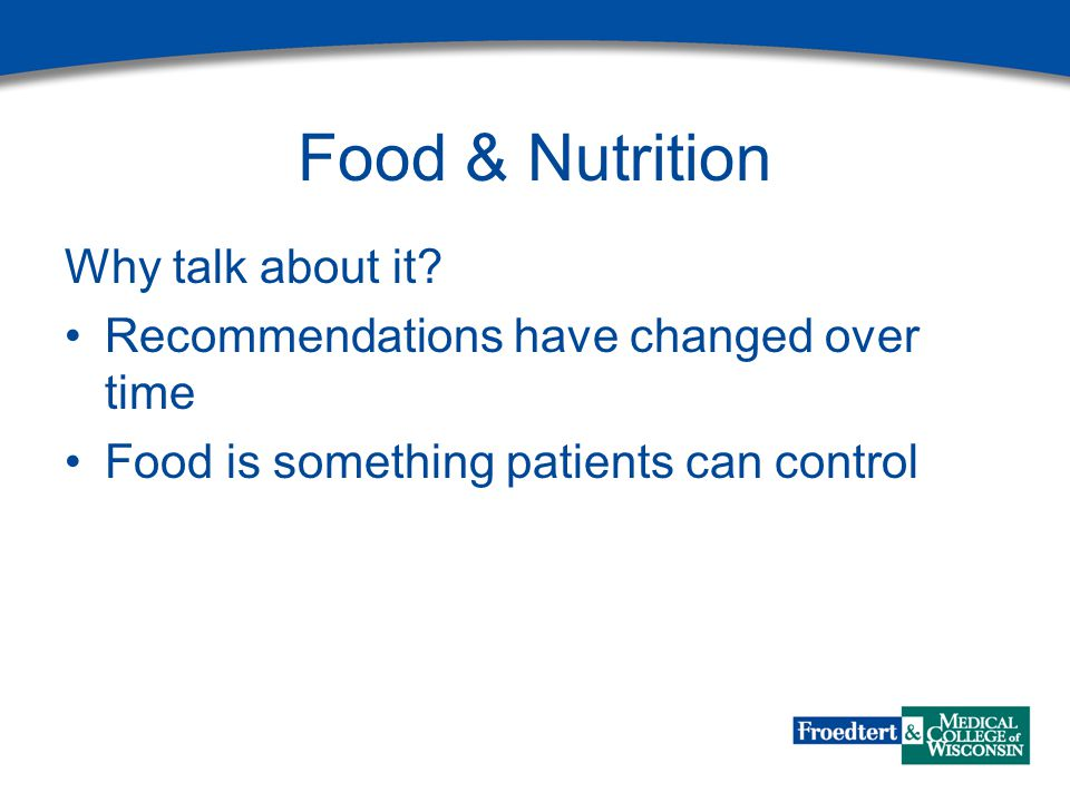 Food & Nutrition Why talk about it? Recommendations have changed over time Food is something patients can control