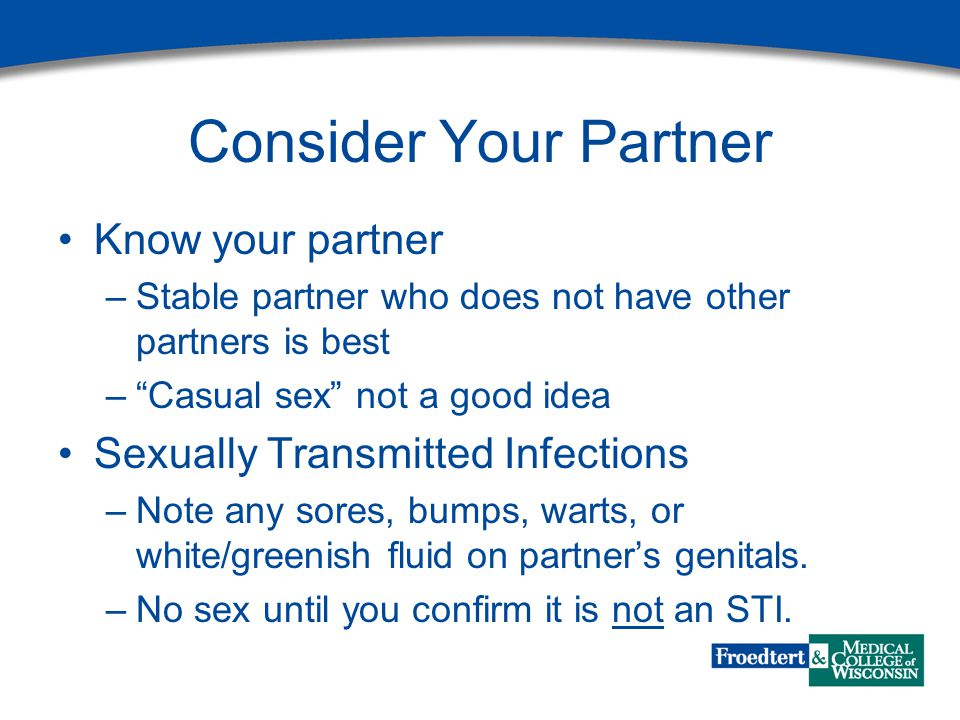 """Consider Your Partner Know your partner –Stable partner who does not have other partners is best –""""Casual sex"""" not a good idea Sexually Transmitted In"""
