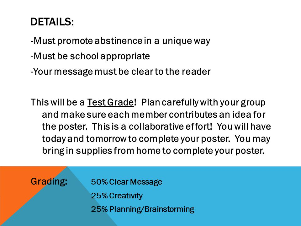 DETAILS: -Must promote abstinence in a unique way -Must be school appropriate -Your message must be clear to the reader This will be a Test Grade.